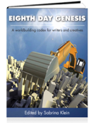 Eighth Day Genesis; A Worldbuilding Codex for Writers and Creatives